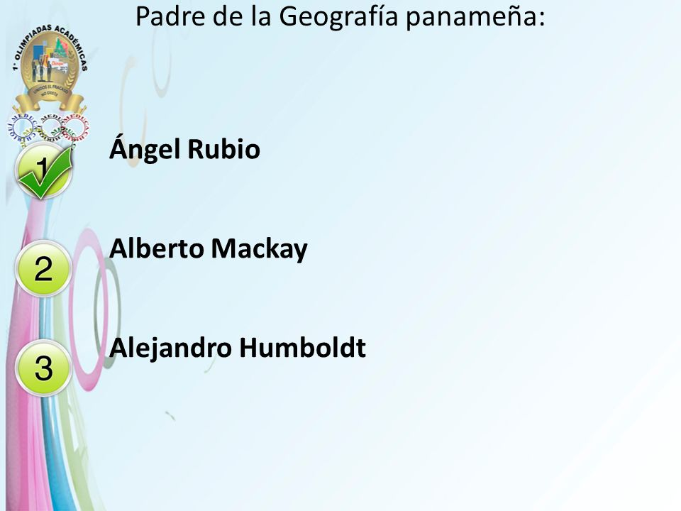 Padre de la Geografía panameña: Ángel Rubio Alberto Mackay Alejandro Humboldt