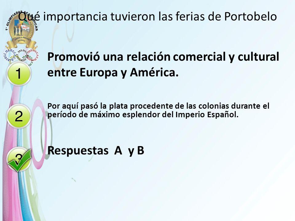 Qué importancia tuvieron las ferias de Portobelo Promovió una relación comercial y cultural entre Europa y América. Por aquí pasó la plata procedente