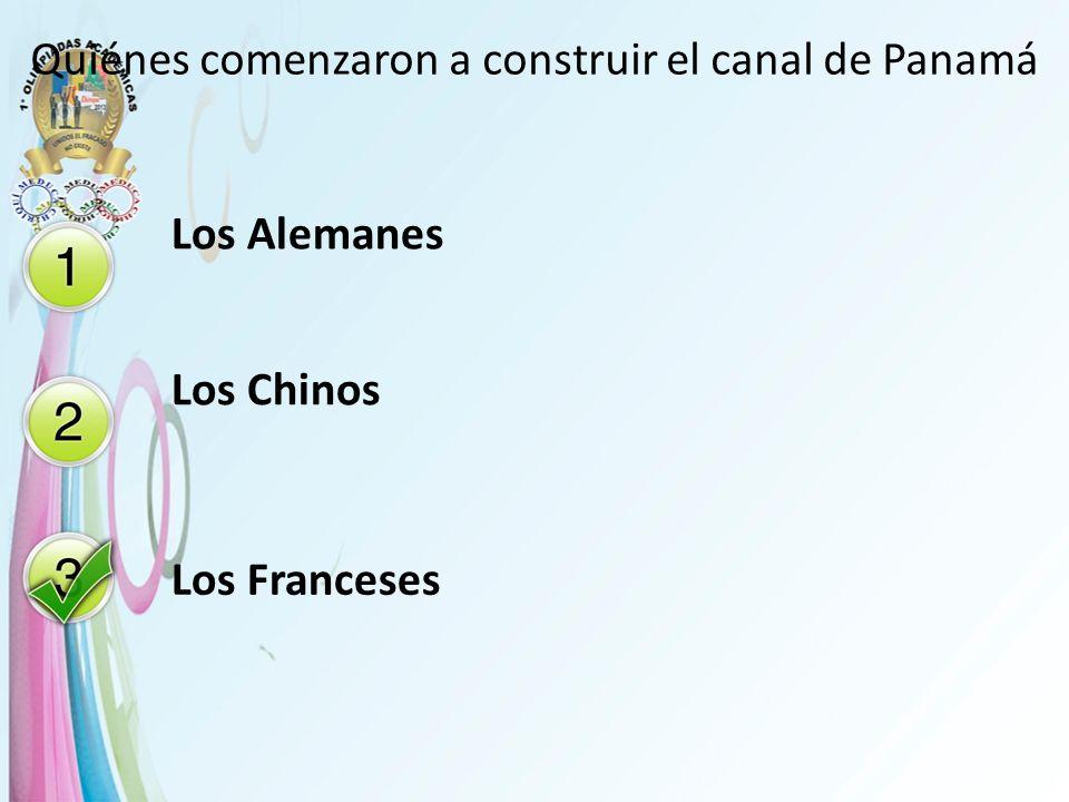 Quiénes comenzaron a construir el canal de Panamá Los Alemanes Los Chinos Los Franceses