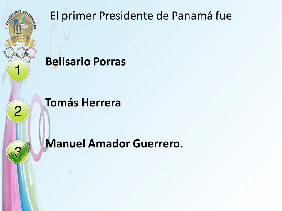 El primer Presidente de Panamá fue Belisario Porras Tomás Herrera Manuel Amador Guerrero.