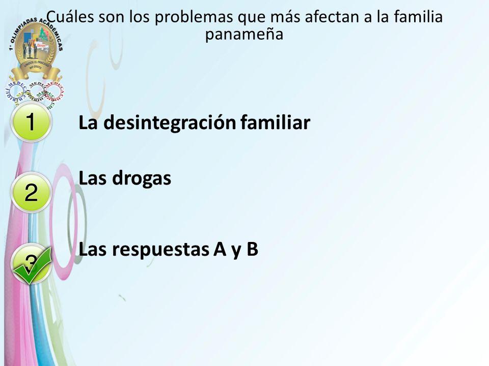 Cuáles son los problemas que más afectan a la familia panameña La desintegración familiar Las drogas Las respuestas A y B