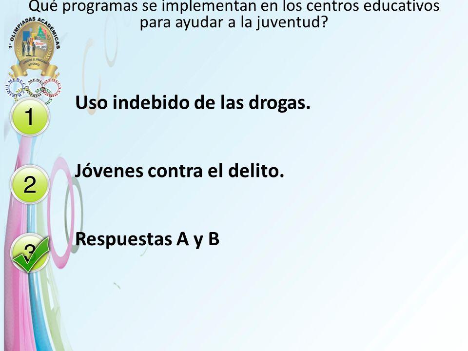 Qué programas se implementan en los centros educativos para ayudar a la juventud? Uso indebido de las drogas. Jóvenes contra el delito. Respuestas A y