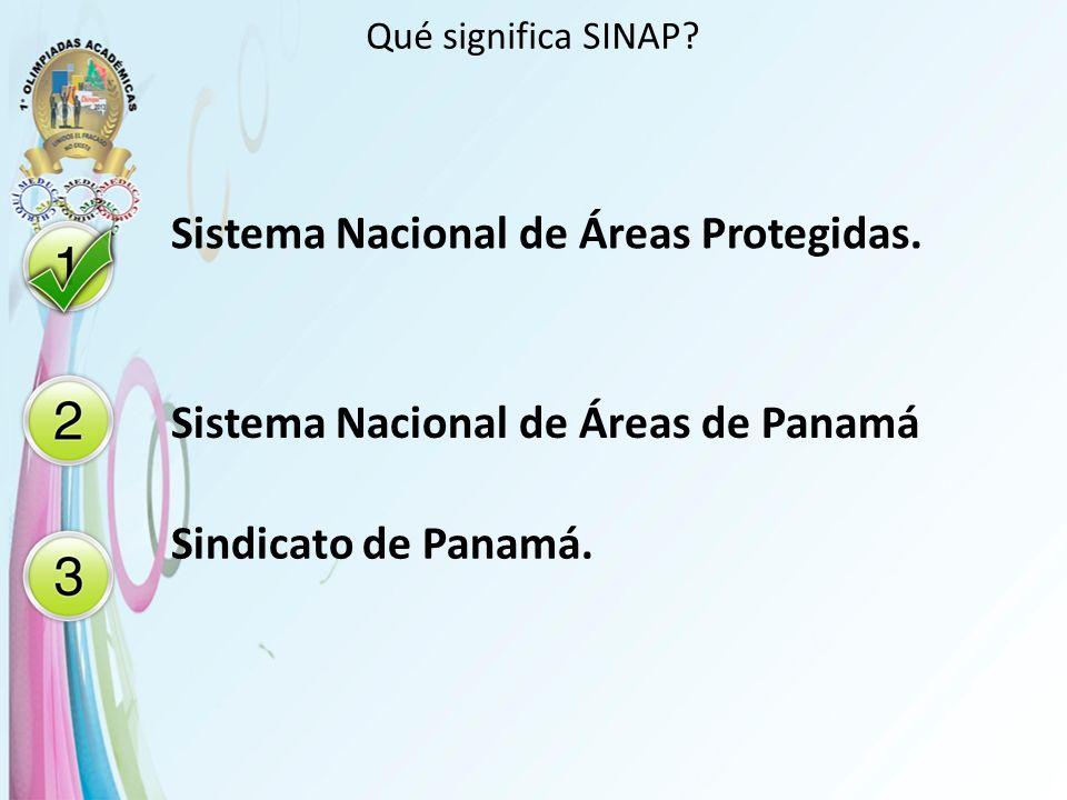 Qué significa SINAP? Sistema Nacional de Áreas Protegidas. Sistema Nacional de Áreas de Panamá Sindicato de Panamá.