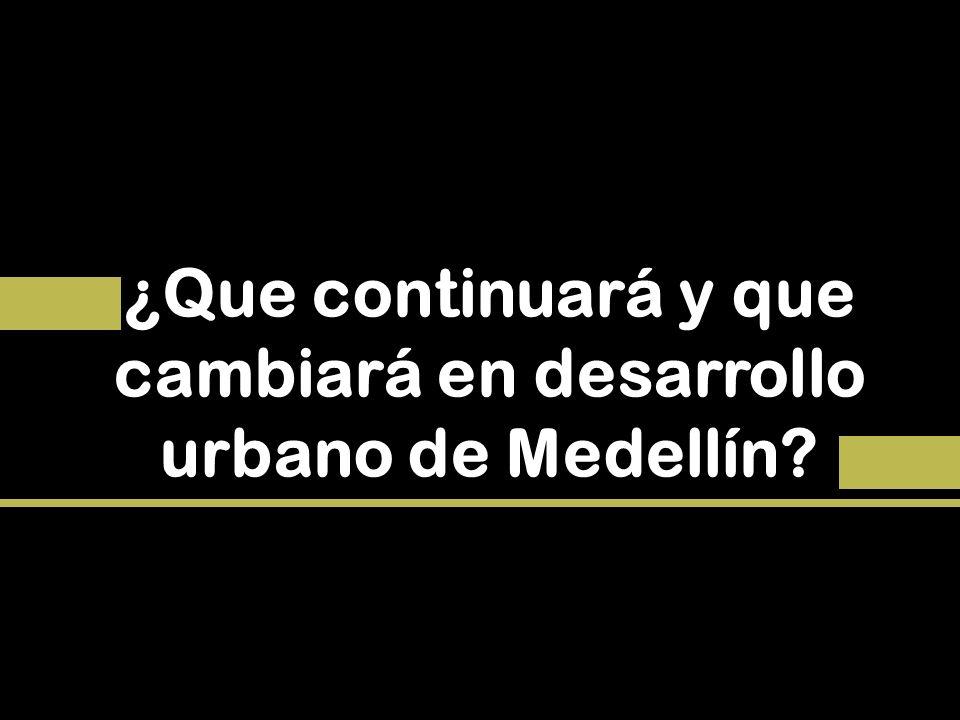 ¿Que continuará y que cambiará en desarrollo urbano de Medellín?