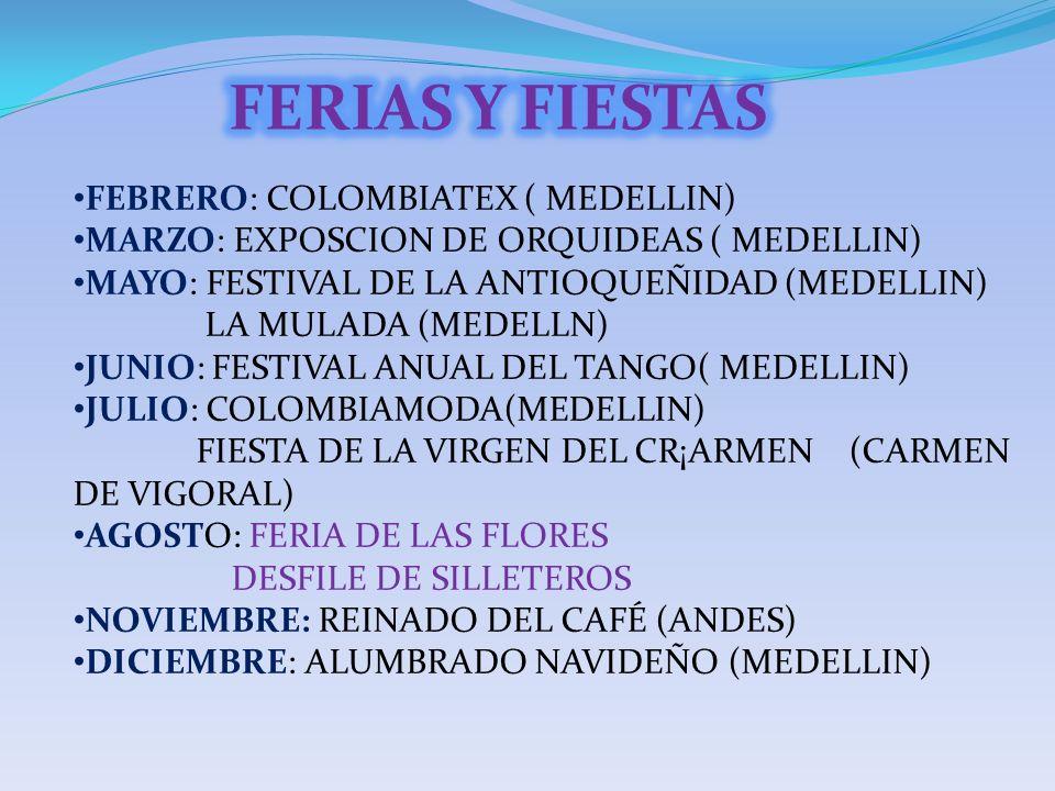 FEBRERO: COLOMBIATEX ( MEDELLIN) MARZO: EXPOSCION DE ORQUIDEAS ( MEDELLIN) MAYO: FESTIVAL DE LA ANTIOQUEÑIDAD (MEDELLIN) LA MULADA (MEDELLN) JUNIO: FE