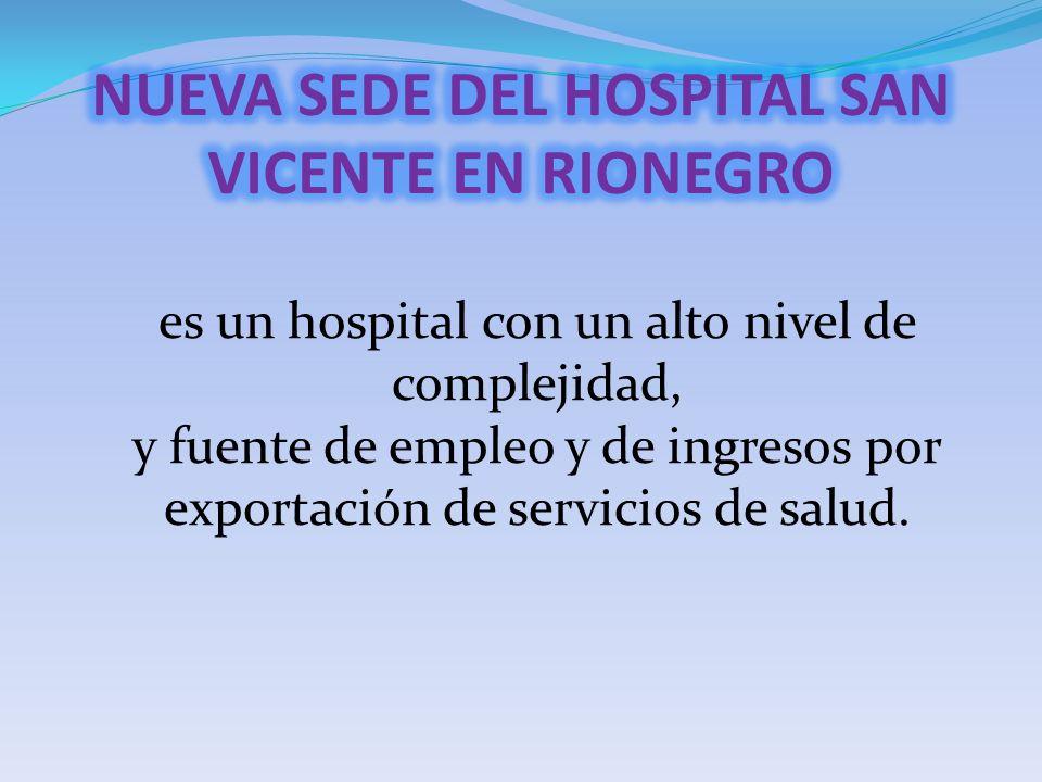 es un hospital con un alto nivel de complejidad, y fuente de empleo y de ingresos por exportación de servicios de salud.