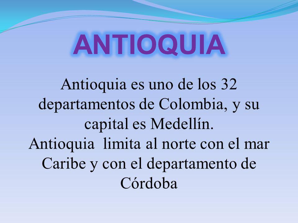 Antioquia es uno de los 32 departamentos de Colombia, y su capital es Medellín. Antioquia limita al norte con el mar Caribe y con el departamento de C
