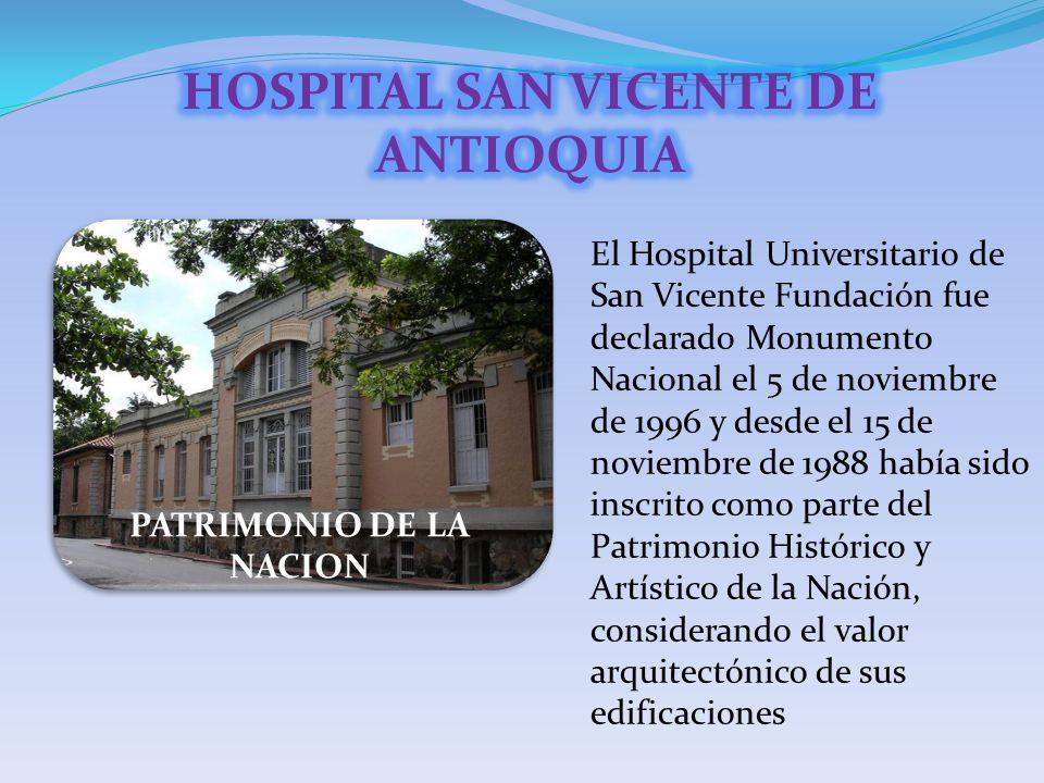 PATRIMONIO DE LA NACION El Hospital Universitario de San Vicente Fundación fue declarado Monumento Nacional el 5 de noviembre de 1996 y desde el 15 de