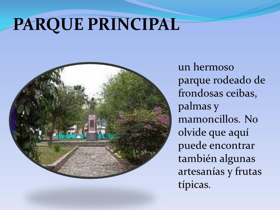PARQUE PRINCIPAL un hermoso parque rodeado de frondosas ceibas, palmas y mamoncillos. No olvide que aquí puede encontrar también algunas artesanías y