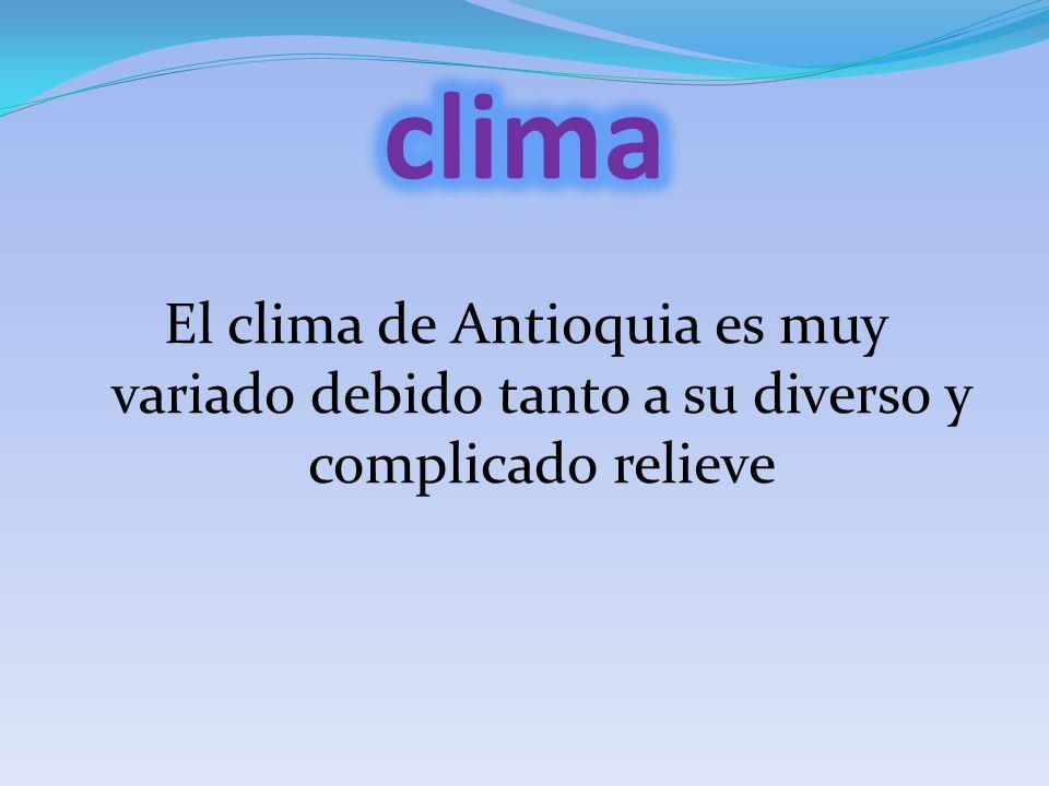 El clima de Antioquia es muy variado debido tanto a su diverso y complicado relieve