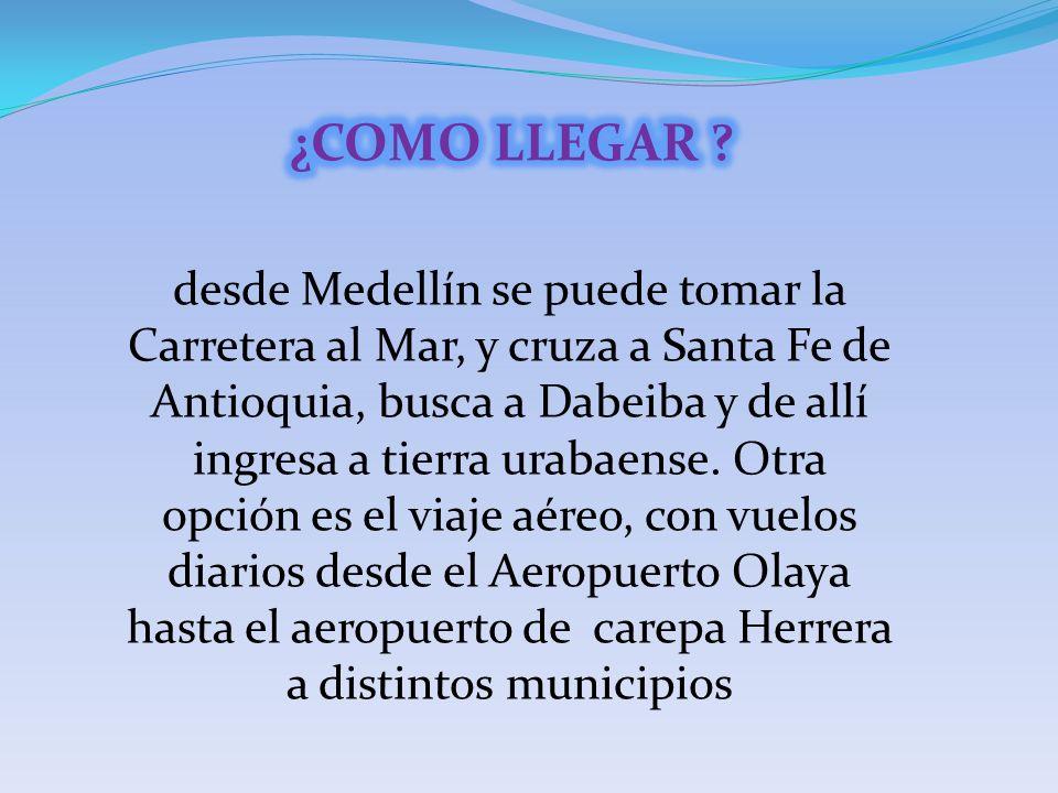 desde Medellín se puede tomar la Carretera al Mar, y cruza a Santa Fe de Antioquia, busca a Dabeiba y de allí ingresa a tierra urabaense. Otra opción