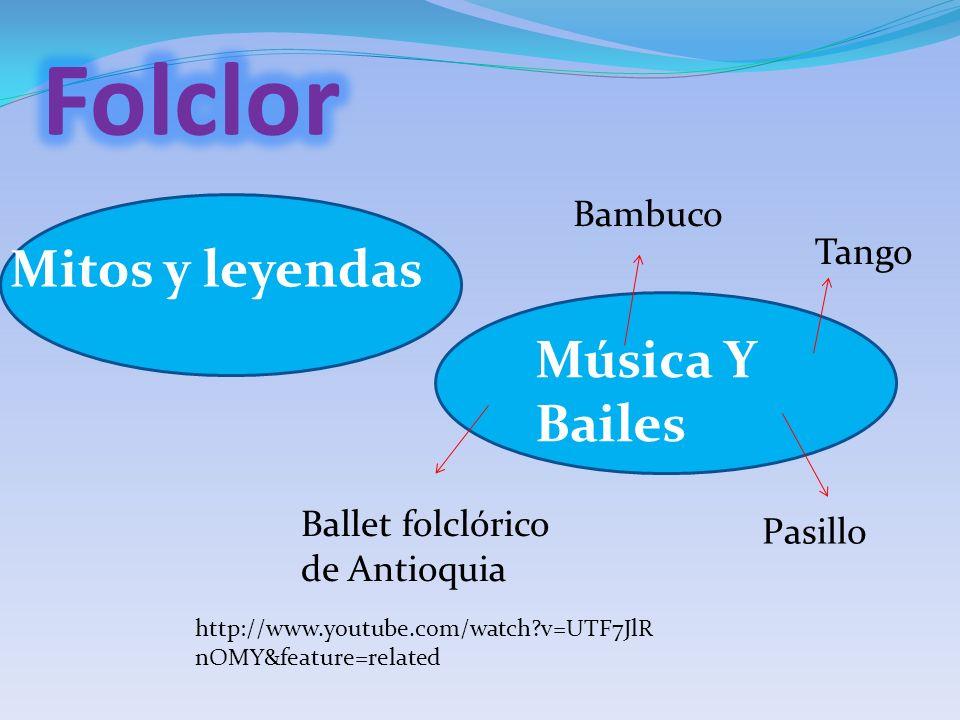 Mitos y leyendas Música Y Bailes Bambuco Pasillo Tango Ballet folclórico de Antioquia http://www.youtube.com/watch?v=UTF7JlR nOMY&feature=related