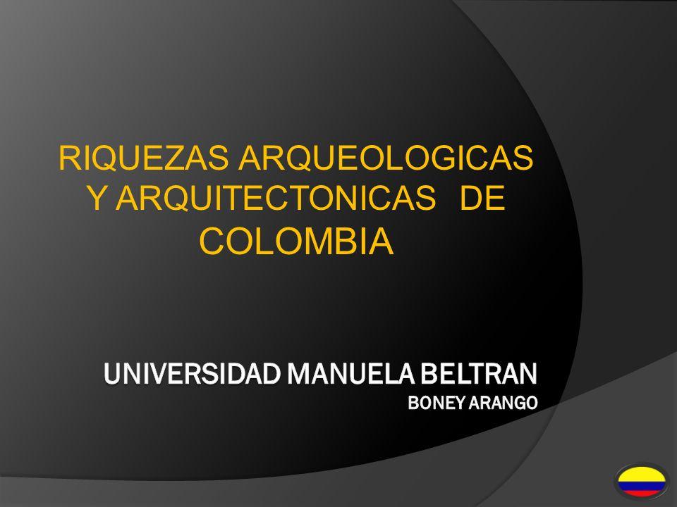 RIQUEZAS ARQUEOLOGICAS Y ARQUITECTONICAS DE COLOMBIA