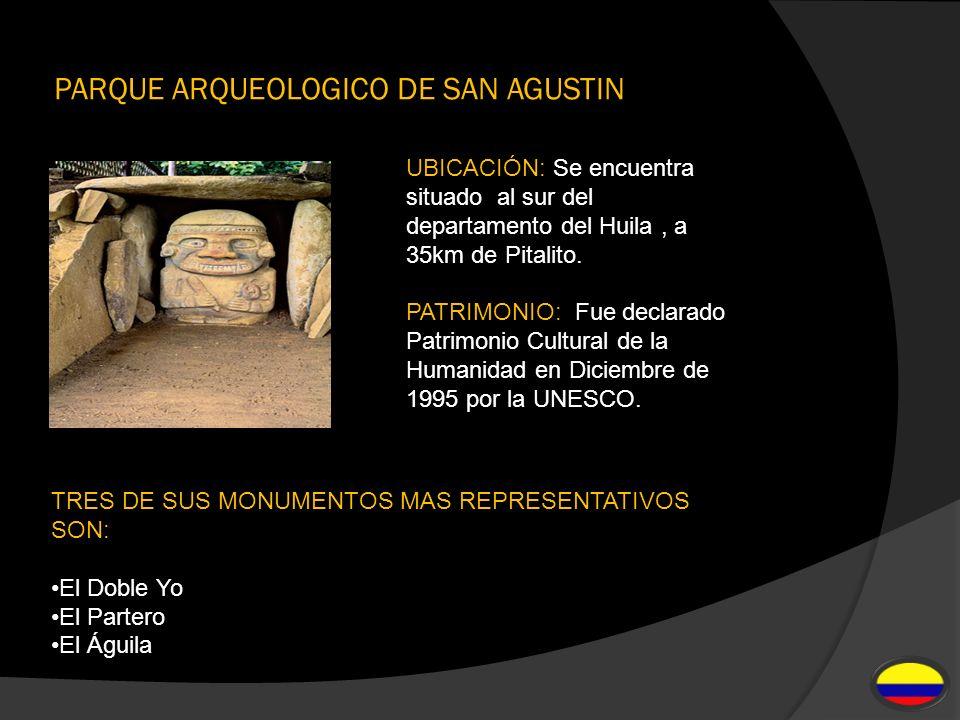 PARQUE ARQUEOLOGICO DE SAN AGUSTIN UBICACIÓN: Se encuentra situado al sur del departamento del Huila, a 35km de Pitalito. PATRIMONIO: Fue declarado Pa