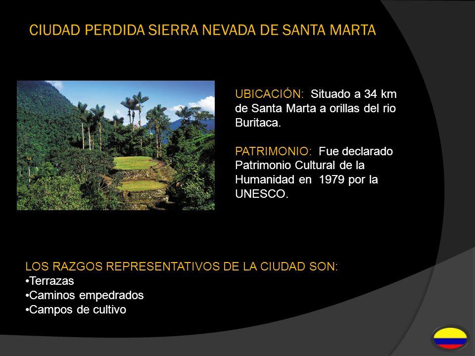 CIUDAD PERDIDA SIERRA NEVADA DE SANTA MARTA UBICACIÓN: Situado a 34 km de Santa Marta a orillas del rio Buritaca. PATRIMONIO: Fue declarado Patrimonio