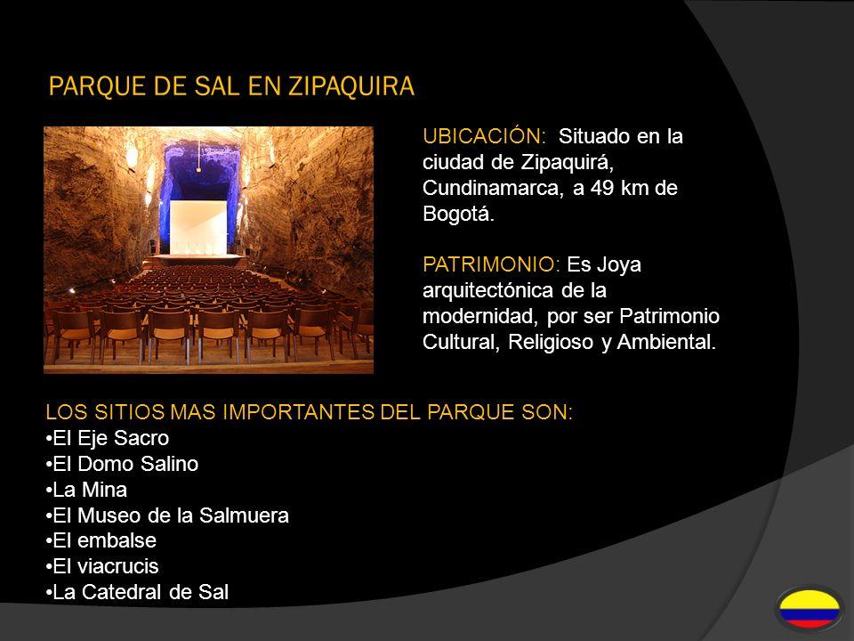 PARQUE DE SAL EN ZIPAQUIRA UBICACIÓN: Situado en la ciudad de Zipaquirá, Cundinamarca, a 49 km de Bogotá. PATRIMONIO: Es Joya arquitectónica de la mod