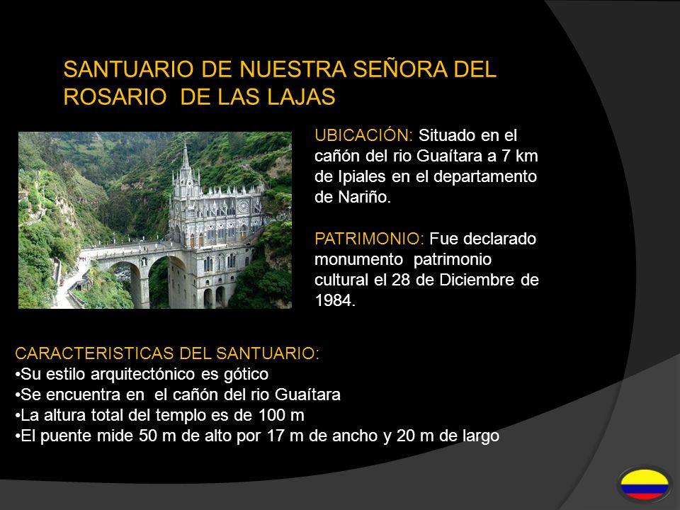 SANTUARIO DE NUESTRA SEÑORA DEL ROSARIO DE LAS LAJAS UBICACIÓN: Situado en el cañón del rio Guaítara a 7 km de Ipiales en el departamento de Nariño.