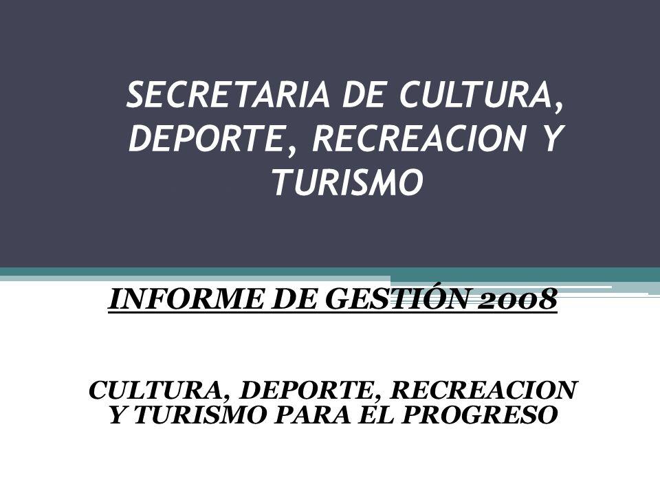 SERETARIA DE HACIENDA DE BARBOSA INFORME DE GESTIÓN 2008 CULTURA, DEPORTE, RECREACION Y TURISMO PARA EL PROGRESO SECRETARIA DE CULTURA, DEPORTE, RECREACION Y TURISMO