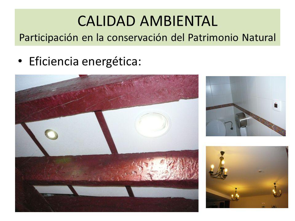 CALIDAD AMBIENTAL Participación en la conservación del Patrimonio Natural Eficiencia energética: