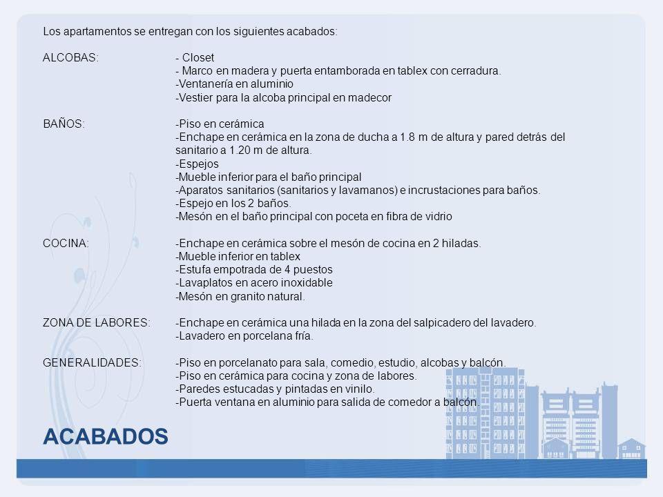 ACABADOS Los apartamentos se entregan con los siguientes acabados: ALCOBAS: - Closet - Marco en madera y puerta entamborada en tablex con cerradura. -