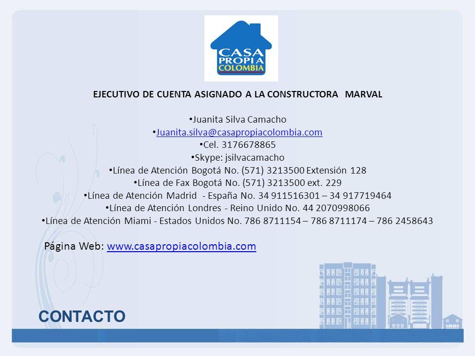 CONTACTO Página Web: www.casapropiacolombia.comwww.casapropiacolombia.com EJECUTIVO DE CUENTA ASIGNADO A LA CONSTRUCTORA MARVAL Juanita Silva Camacho