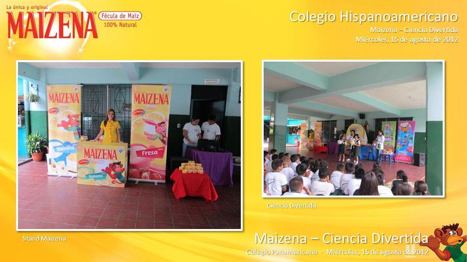 Público Colegio Hispanoamericano Colegio Hispanoamericano Maizena – Ciencia Divertida Miércoles, 15 de agosto de 2012