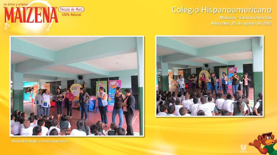 Dinámica: Baile con los maestros Colegio Hispanoamericano Colegio Hispanoamericano Maizena – Ciencia Divertida Miércoles, 15 de agosto de 2012