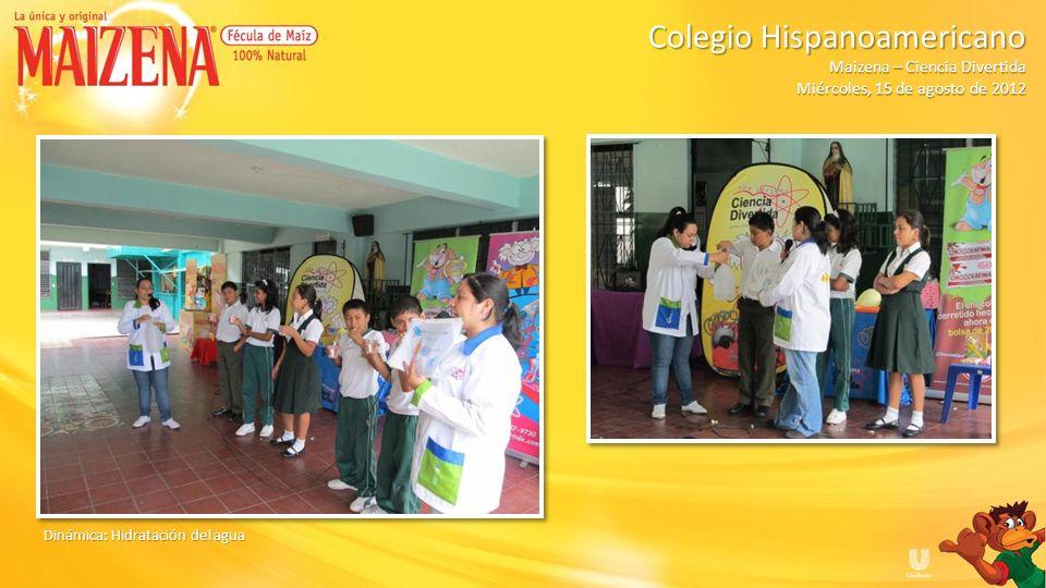Dinámica: Hidratación del agua Colegio Hispanoamericano Colegio Hispanoamericano Maizena – Ciencia Divertida Miércoles, 15 de agosto de 2012