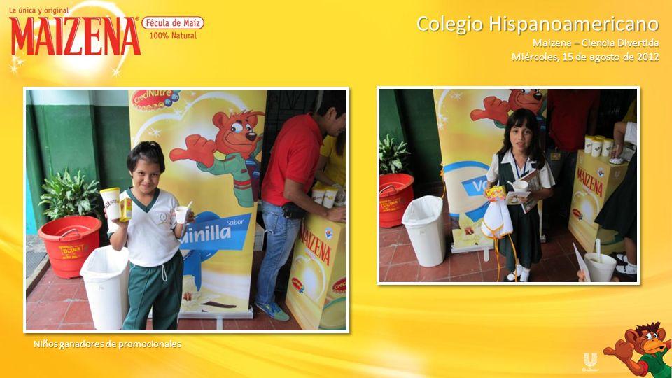 Niños ganadores de promocionales Colegio Hispanoamericano Colegio Hispanoamericano Maizena – Ciencia Divertida Miércoles, 15 de agosto de 2012