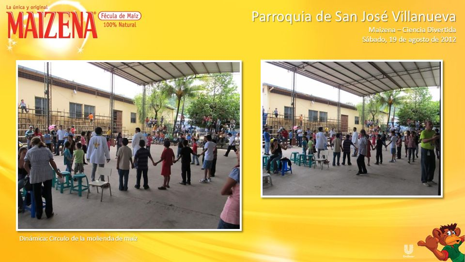 Dinámica: Circulo de la molienda de maíz Parroquia de San José Villanueva Parroquia de San José Villanueva Maizena – Ciencia Divertida Sábado, 19 de a