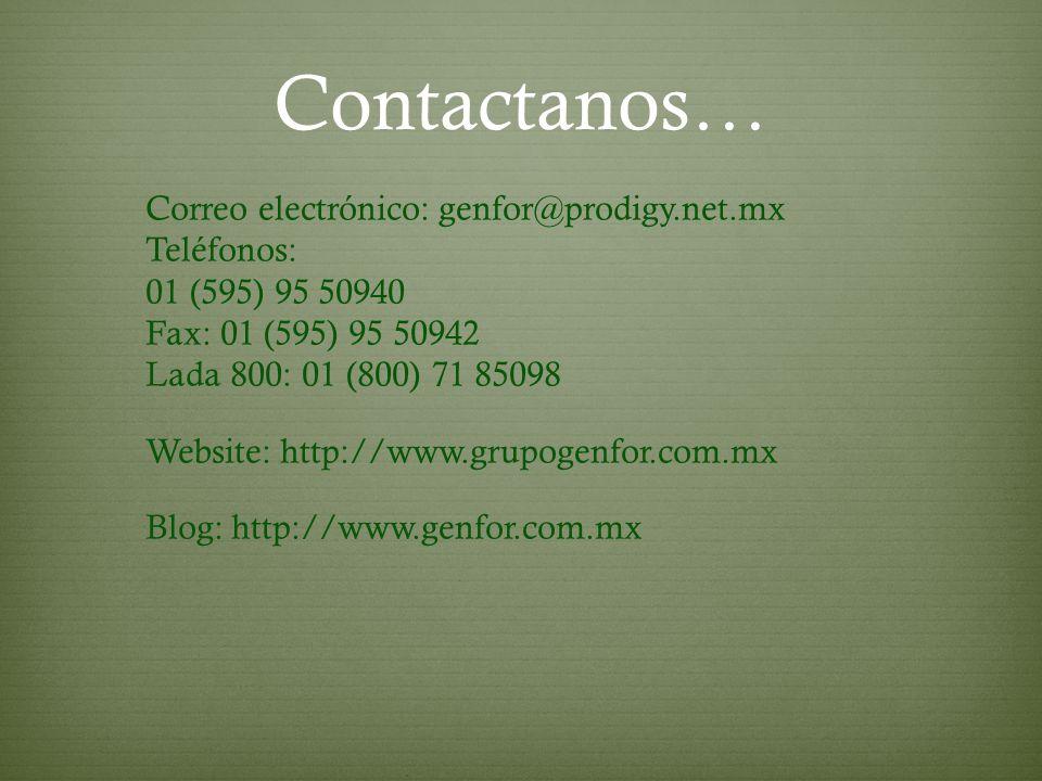 Contactanos… Correo electrónico: genfor@prodigy.net.mx Teléfonos: 01 (595) 95 50940 Fax: 01 (595) 95 50942 Lada 800: 01 (800) 71 85098 Website: http:/