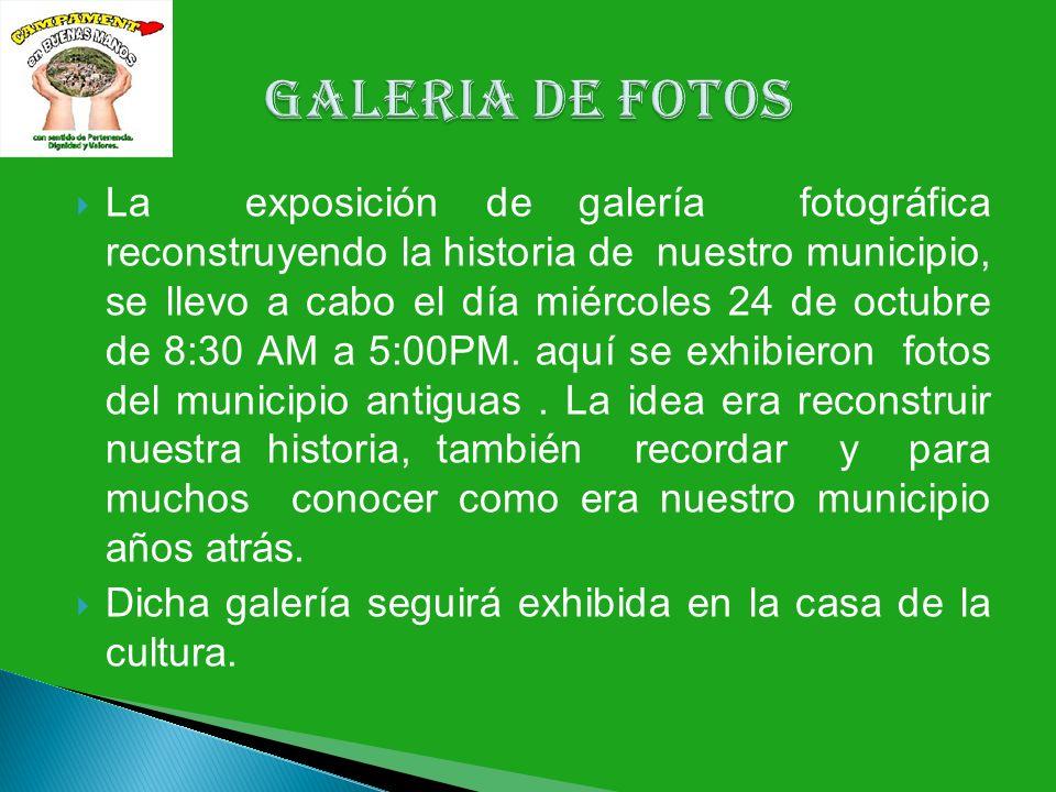 La exposición de galería fotográfica reconstruyendo la historia de nuestro municipio, se llevo a cabo el día miércoles 24 de octubre de 8:30 AM a 5:00PM.