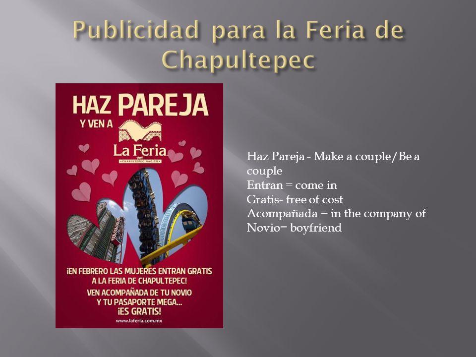 Haz Pareja - Make a couple/Be a couple Entran = come in Gratis- free of cost Acompañada = in the company of Novio= boyfriend