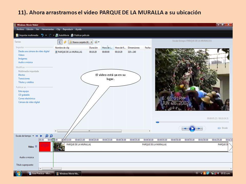 El video está ya en su lugar. 11). Ahora arrastramos el video PARQUE DE LA MURALLA a su ubicación