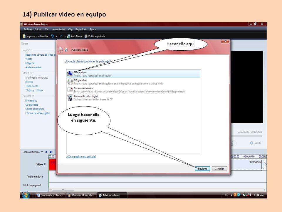 Hacer clic aquí Luego hacer clic en siguiente. 14) Publicar video en equipo