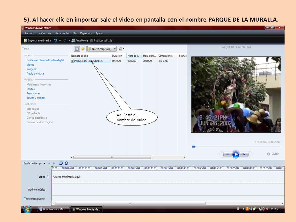 Aquí está el nombre del video 5). Al hacer clic en importar sale el video en pantalla con el nombre PARQUE DE LA MURALLA.
