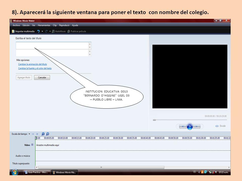 INSTITUCION EDUCATIVA 0013 BERNARDO OHIGGINS UGEL 03 – PUEBLO LIBRE – LIMA. 8). Aparecerá la siguiente ventana para poner el texto con nombre del cole
