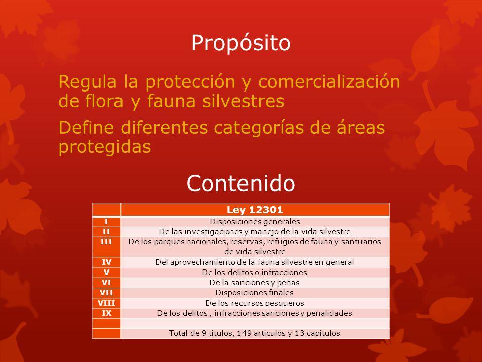 Propósito Regula la protección y comercialización de flora y fauna silvestres Define diferentes categorías de áreas protegidas Ley 12301 IDisposicione