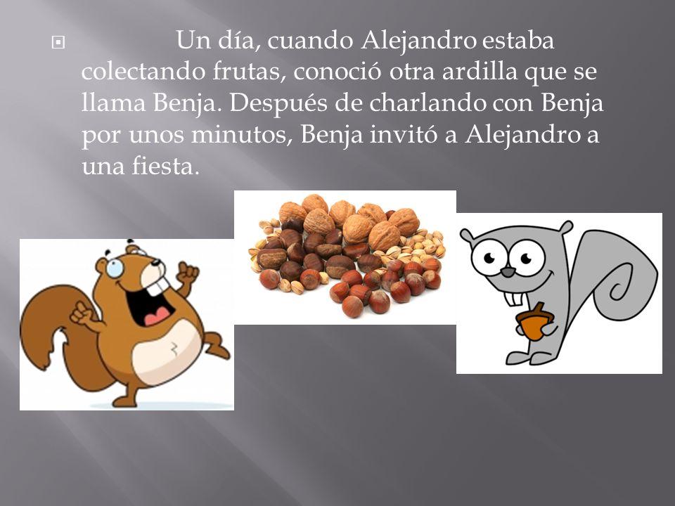Un día, cuando Alejandro estaba colectando frutas, conoció otra ardilla que se llama Benja. Después de charlando con Benja por unos minutos, Benja inv