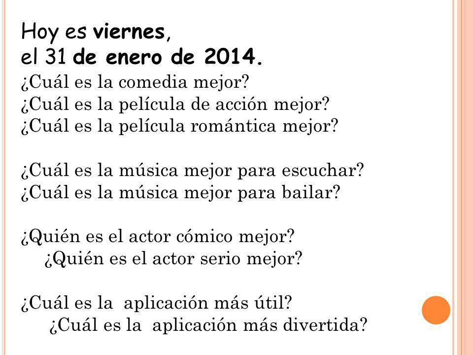 Hoy es viernes, el 31 de enero de 2014. ¿Cuál es la comedia mejor? ¿Cuál es la película de acción mejor? ¿Cuál es la película romántica mejor? ¿Cuál e