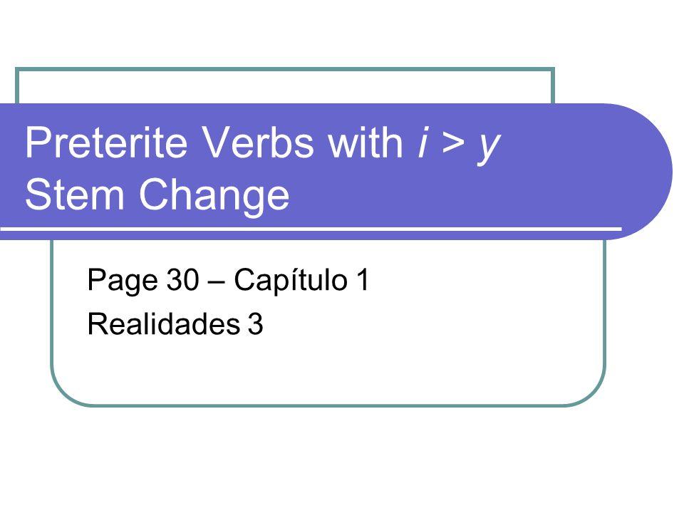 Preterite i > y Stem Change Verbs Verbs ending in –uir, such as destruir, have a spelling change in the preterite.