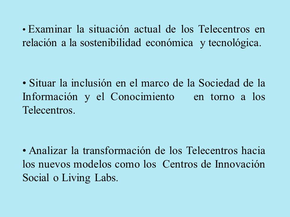 Examinar la situación actual de los Telecentros en relación a la sostenibilidad económica y tecnológica. Situar la inclusión en el marco de la Socieda