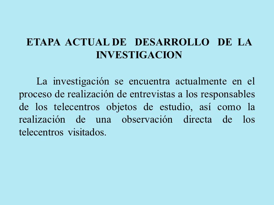 ETAPA ACTUAL DE DESARROLLO DE LA INVESTIGACION La investigación se encuentra actualmente en el proceso de realización de entrevistas a los responsable