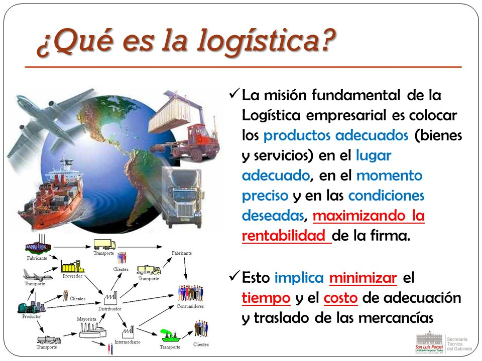 ¿Qué es la logística? La misión fundamental de la Logística empresarial es colocar los productos adecuados (bienes y servicios) en el lugar adecuado,