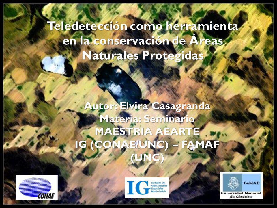 Teledetección como herramienta en la conservación de Áreas Naturales Protegidas Autor: Elvira Casagranda Materia: Seminario MAESTRIA AEARTE IG (CONAE/UNC) – FAMAF (UNC)