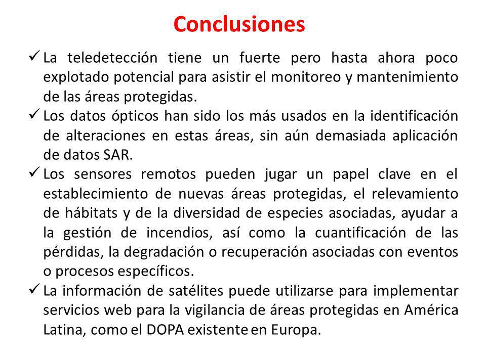 Conclusiones La teledetección tiene un fuerte pero hasta ahora poco explotado potencial para asistir el monitoreo y mantenimiento de las áreas protegidas.