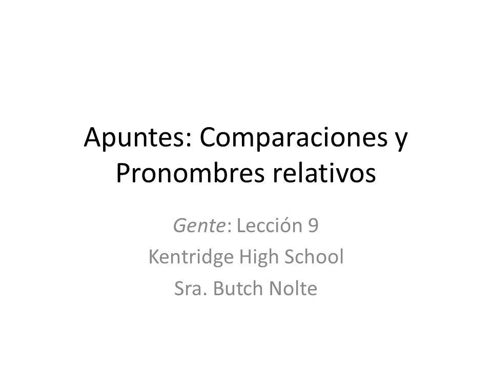 Apuntes: Comparaciones y Pronombres relativos Gente: Lección 9 Kentridge High School Sra. Butch Nolte