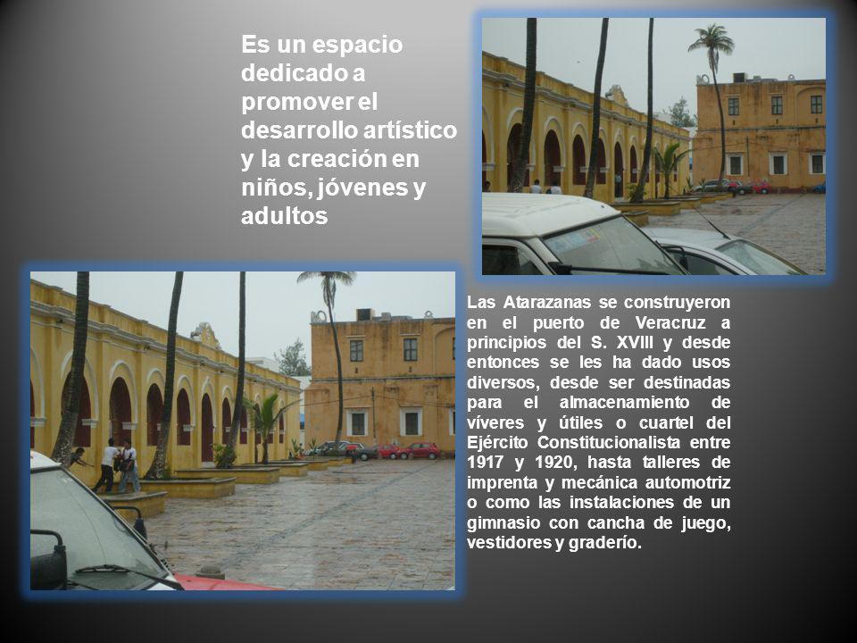 Es un espacio dedicado a promover el desarrollo artístico y la creación en niños, jóvenes y adultos Las Atarazanas se construyeron en el puerto de Ver