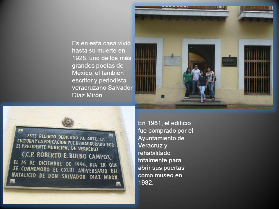 Es en esta casa vivió hasta su muerte en 1928, uno de los más grandes poetas de México, el también escritor y periodista veracruzano Salvador Díaz Mir