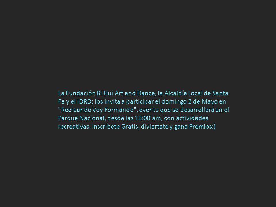 La Fundación Bi Hui Art and Dance, la Alcaldía Local de Santa Fe y el IDRD; los invita a participar el domingo 2 de Mayo en Recreando Voy Formando , evento que se desarrollará en el Parque Nacional, desde las 10:00 am, con actividades recreativas.